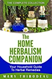 The Home Herbalism Companion: Your Household Guide To Herbal Remedies