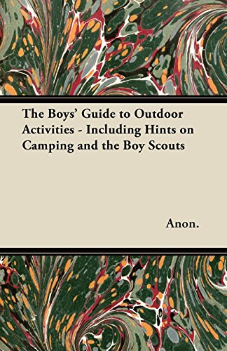 The Boys' Guide to Outdoor Activities - Including Hints on Camping and the Boy Scouts por Anon