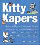 img - for Kitty Kapers: Dozens and Dozens of Indoor and Outdoor Activities for You and Your Feline Friend - Tricks and Games, Arts and Crafts, Stories and Songs and Much More! by Martha Bayless (2002-07-23) book / textbook / text book