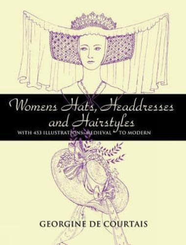 Women's Hats, Headdresses and Hairstyles: With 453 Illustrations, Medieval to Modern (Dover Fashion and Costumes)