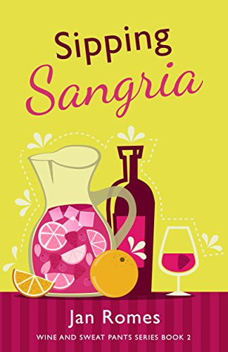 Sipping Sangria (Wine and Sweat Pants Series Book 2) by [Romes, Jan]