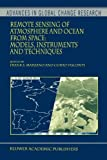 Remote Sensing of Atmosphere and Ocean from Space: Models, Instruments and Techniques : Models, Instruments and Techniques, , 9048161517