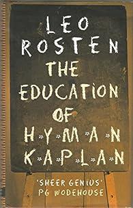 The Education of Hyman Kaplan par Leo Calvin Rosten