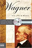 Wagner: His Life & Music (Naxos Books)