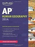 img - for Kaplan AP Human Geography 2014 (Kaplan Test Prep) by Swanson Kelly (2013-08-06) Paperback book / textbook / text book