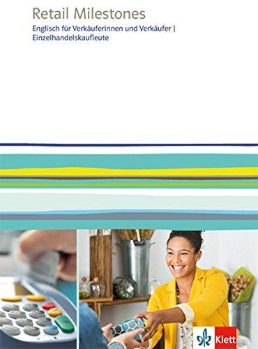 Retail Milestones. Englisch für Verkäuferinnen und Verkäufer, Einzelhandelskaufleute: Lehr- und Arbeitsbuch