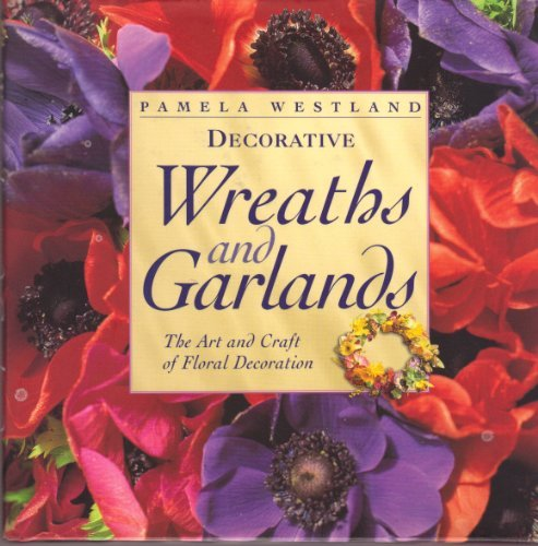 Decorative Wreaths and Garlands: The Art and Craft of Floral Decoration by Pamela Westland - Mall Westland Shopping