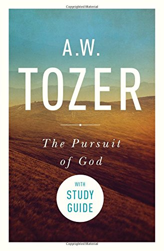 The Pursuit of God with Study Guide: The Human Thirst for the Divine (Aw Tozer Knowledge Of The Holy Study Guide)