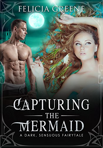 Capturing The Mermaid: A Dark, Sensuous Fairytale (The Fairytale Series Book 6)