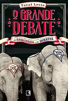 O grande debate: Edmund Burke, Thomas Paine e o nascimento da esquerda e da direita por [Levin, Yuval]