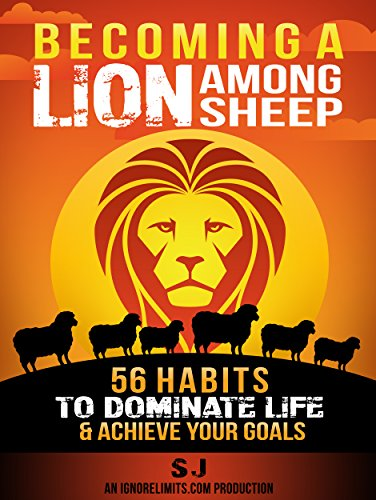 Becoming A Lion Among Sheep: 56 Habits To Dominate Life & Achieve Your Goals (Self Discipline, Increase Confidence, Alpha Male, Build Muscle, Increase ... Confidence Hacks, How To Get Shredded)