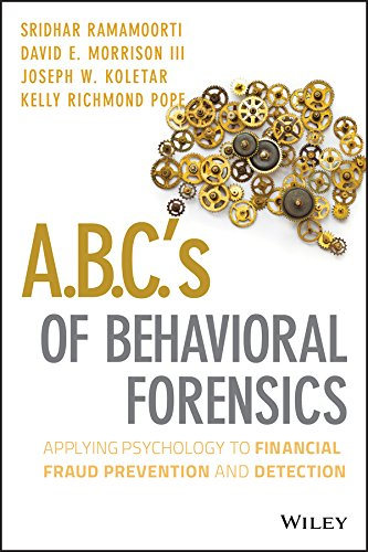 A.B.C.'s of Behavioral Forensics: Applying Psychology to Financial Fraud Prevention and Detection