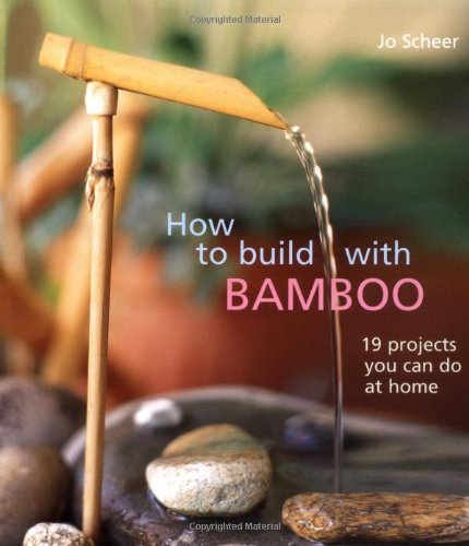 Read Online How to Build With Bamboo: 19 Projects You Can Do at Home PDF