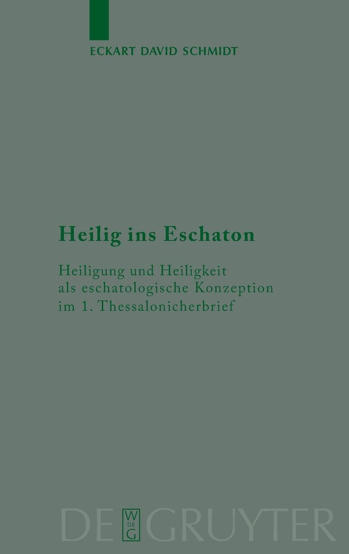 Heilig ins Eschaton: Heiligung und Heiligkeit als eschatologische Konzeption im 1. Thessalonicherbrief (Beihefte zur Zeitschrift für die neutestamentliche Wissenschaft, Band 167)