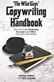 """""""The Wise Guy s"""" Copywriting Handbook: How To Create Marketing Messages And Offers They Just Can t Refuse."""