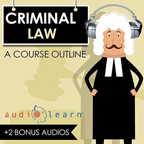 Criminal Law AudioLearn: A Course Outline