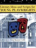 Literary Ideas and Scripts for Young Playwrights, Lisa Kaniut Cobb, 1591580714