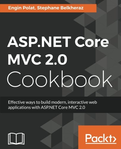 ASP.NET Core MVC 2.0 Cookbook: Effective ways to build modern, interactive web applications with ASP.NET Core MVC 2.0 by Packt Publishing - ebooks Account