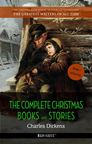 Charles Dickens: The Complete Christmas Books and Stories [newly updated] [A Christmas Carol, The Chimes, A Christmas Tree, The Cricket on the Hearth, ... (The Greatest Writers of All Time) by [Dickens, Charles, Book House]