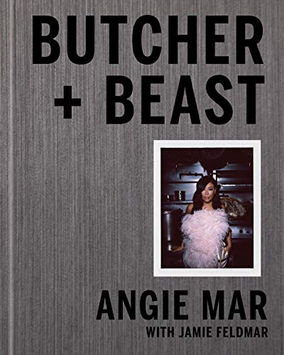 Butcher and Beast: Mastering the Art of Meat by Angie Mar