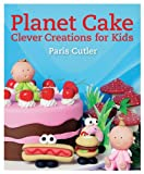 Planet Cake Clever Creations for Kids, Paris Cutler, 1626860963