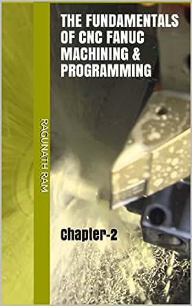 Amazon com: The Fundamentals of CNC Fanuc Machining & Programming