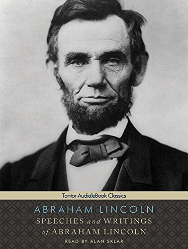Speeches and Writings of Abraham Lincoln (Tantor Audio & eBook Classics) by Tantor Audio