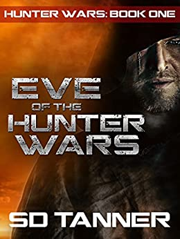 Eve of the Hunter Wars: Hunter Wars Book One by [Tanner, SD]