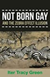 img - for Not Born Gay and the Zebra Effect Illusion book / textbook / text book