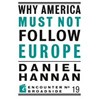 Why America Must Not Follow Europe (Encounter Broadsides Book 19)