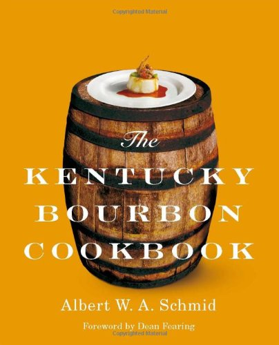 The Kentucky Bourbon Cookbook by Albert W. A. Schmid