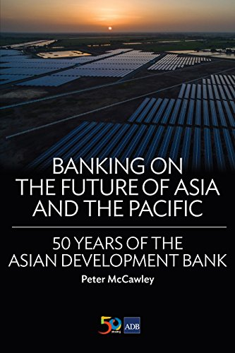 Banking on the Future of Asia and the Pacific: 50 Years of the Asian Development Bank