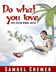 Do What You Love And Never Work Again! - Dare to take the money!