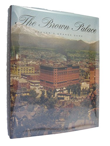 The Brown Palace: Denver's Grand Dame ()