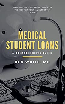 Medical Student Loans: A Comprehensive Guide by [White, Ben]