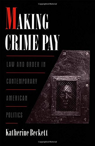 Making Crime Pay: Law and Order in Contemporary American Politics (Studies in Crime and Public Policy)