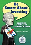 Be Smart about Investing, Kathiann M. Kowalski, 1464405050