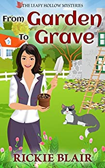 From Garden To Grave (The Leafy Hollow Mysteries Book 1) by [Blair, Rickie]