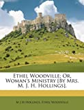 Ethel Woodville; or, Woman's Ministry [by Mrs M J H Hollings], M. J. H. Hollings and Ethel Woodville, 1146099096