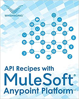 API Recipes with MuleSoft(R) Anypoint Platform: Whishworks