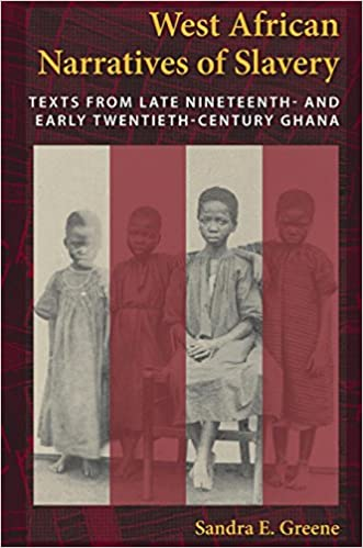 West African Narratives of Slavery: Texts from Late Nineteenth- and Early Twentieth-Century Ghana