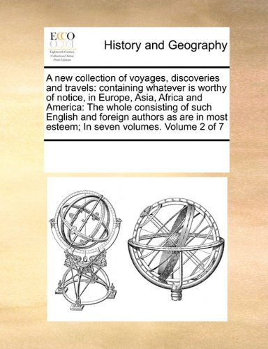 Download A new collection of voyages, discoveries and travels: containing whatever is worthy of notice, in Europe, Asia, Africa and America: The whole ... esteem;  In seven volumes.   Volume 2 of 7 pdf