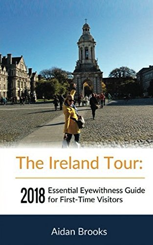 The Ireland Tour: 2018 Essential Eyewitness Guide for First-Time Visitors (Essential Travel Guide)