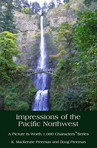 Impressions of the Pacific Northwest (A Picture Is Worth 1,000 Characters™ Book 4)