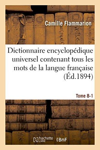 Dictionnaire Encyclopédique Universel Contenant Tous Les Mots de la Langue Française Tome 8-1 (Generalites) (French Edition)