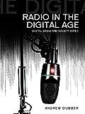 Radio in the Digital Age (Digital Media and Society)
