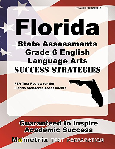 Florida State Assessments Grade 6 English Language Arts Success Strategies Study Guide: FSA Test Review for the Florida