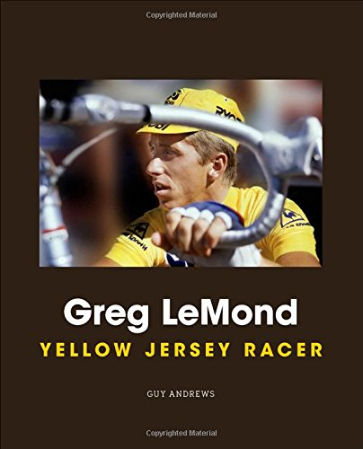 Greg LeMond: Yellow Jersey Racer