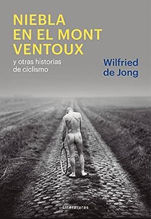 Niebla en el Mont Ventoux: y otras historias de ciclismo ...