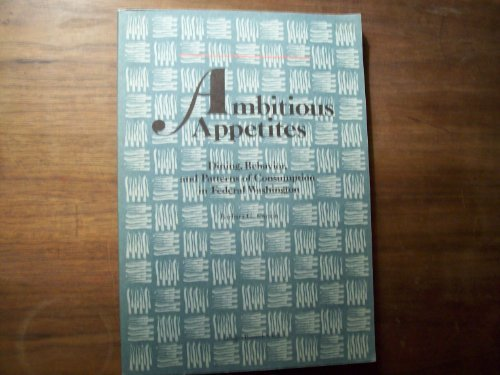 Ambitious Appetites: Dining, Behavior, and Patterns of Consumption in Federal Washington (Octagon Research Series)